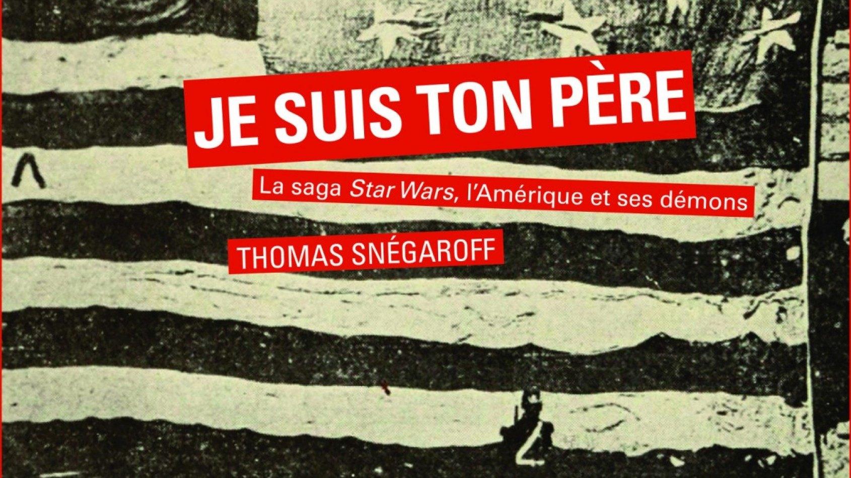 [Naive Livres] Sortie de Je Suis Ton Père, de Thomas Snégaroff
