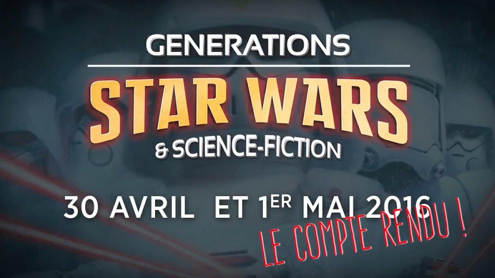 Le compte-rendu vidéo de Générations Star Wars et les dates de 2017 !