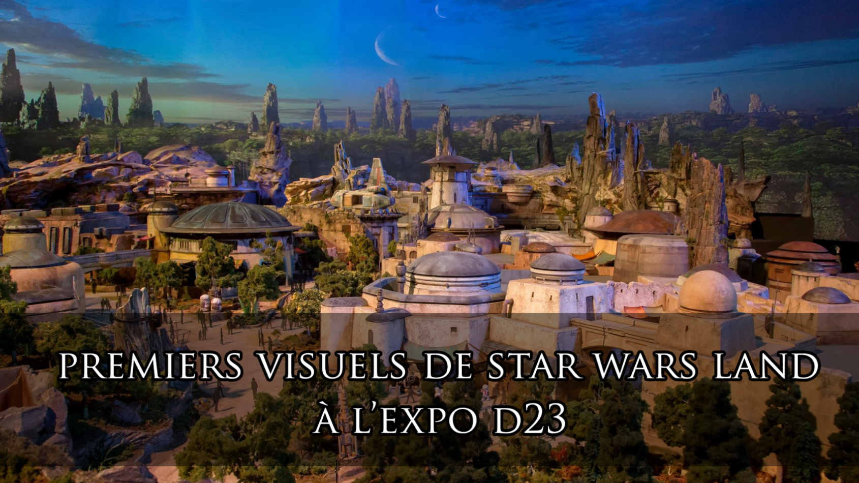 Premiers visuels de Star Wars Land en direct de la D23