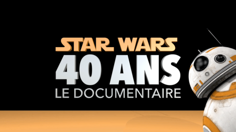 Star Wars 40 ans - Le documentaire Inédit sur votre Saga préférée !