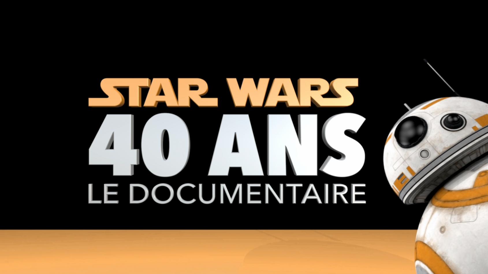 Dans quelques heures : Le Documentaire Star Wars 40 ans sera en ligne