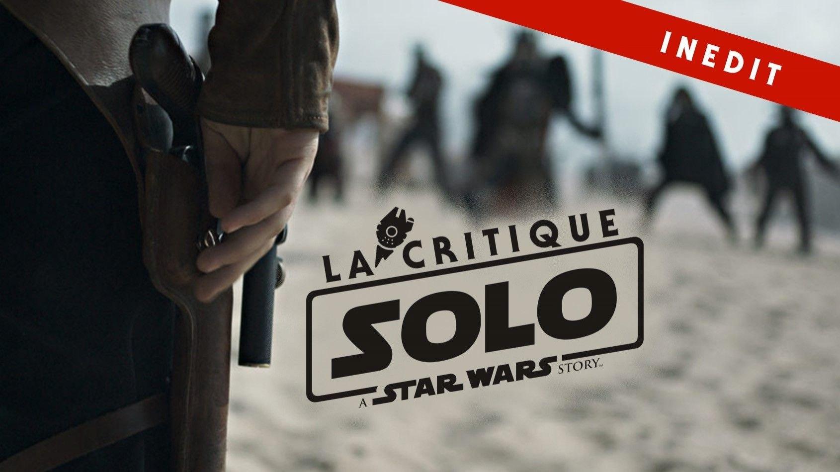 La critique sans spoilers de Solo - A Star Wars Story