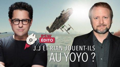 L'EDITO DE PSW #5 J.J. Abrams et Rian Johnson jouent-ils au yoyo ?